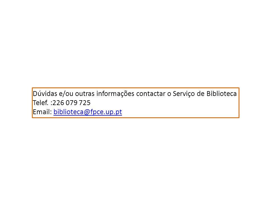 Dúvidas e/ou outras informações contactar o Serviço de Biblioteca Telef. :226 079 725 Email: biblioteca@fpce.up.pt.biblioteca@fpce.up.pt