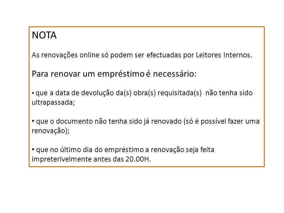 NOTA As renovações online só podem ser efectuadas por Leitores Internos. Para renovar um empréstimo é necessário: que a data de devolução da(s) obra(s