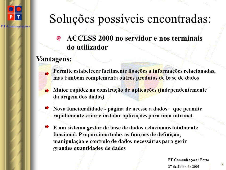 PT-Comunicações PT-Comunicações / Porto 27 de Julho de 2001 7 Soluções possíveis encontradas: Utilização do TOAD (editor de SQL) e de programação em l