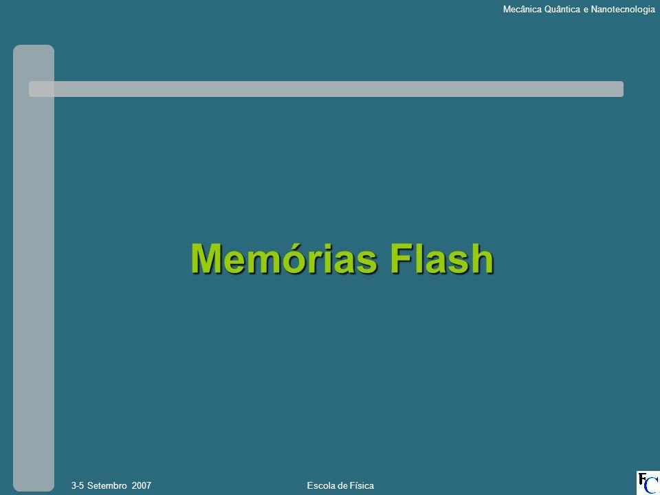 Escola de Física3-5 Setembro 2007 Mecânica Quântica e Nanotecnologia Memórias Flash