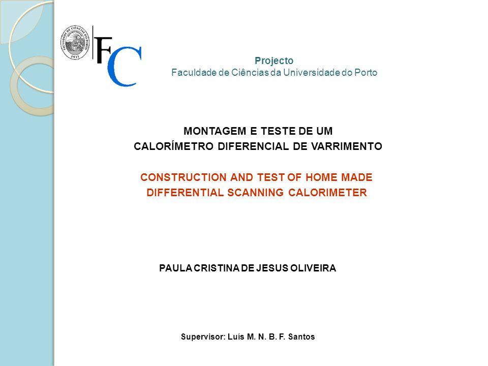 MONTAGEM E TESTE DE UM CALORÍMETRO DIFERENCIAL DE VARRIMENTO PAULA CRISTINA DE JESUS OLIVEIRA Projecto Faculdade de Ciências da Universidade do Porto