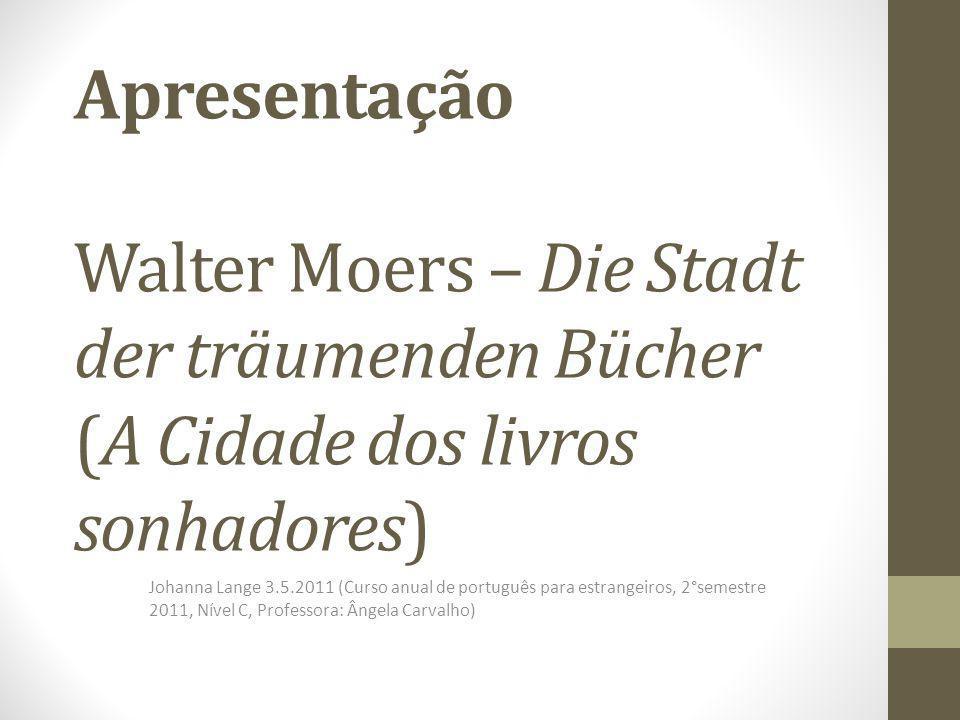 Apresentação Walter Moers – Die Stadt der träumenden Bücher (A Cidade dos livros sonhadores) Johanna Lange 3.5.2011 (Curso anual de português para est