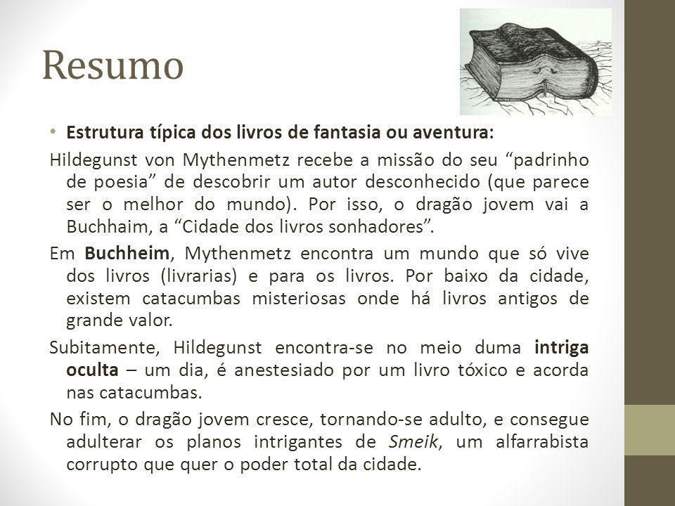 Resumo Estrutura típica dos livros de fantasia ou aventura: Hildegunst von Mythenmetz recebe a missão do seu padrinho de poesia de descobrir um autor