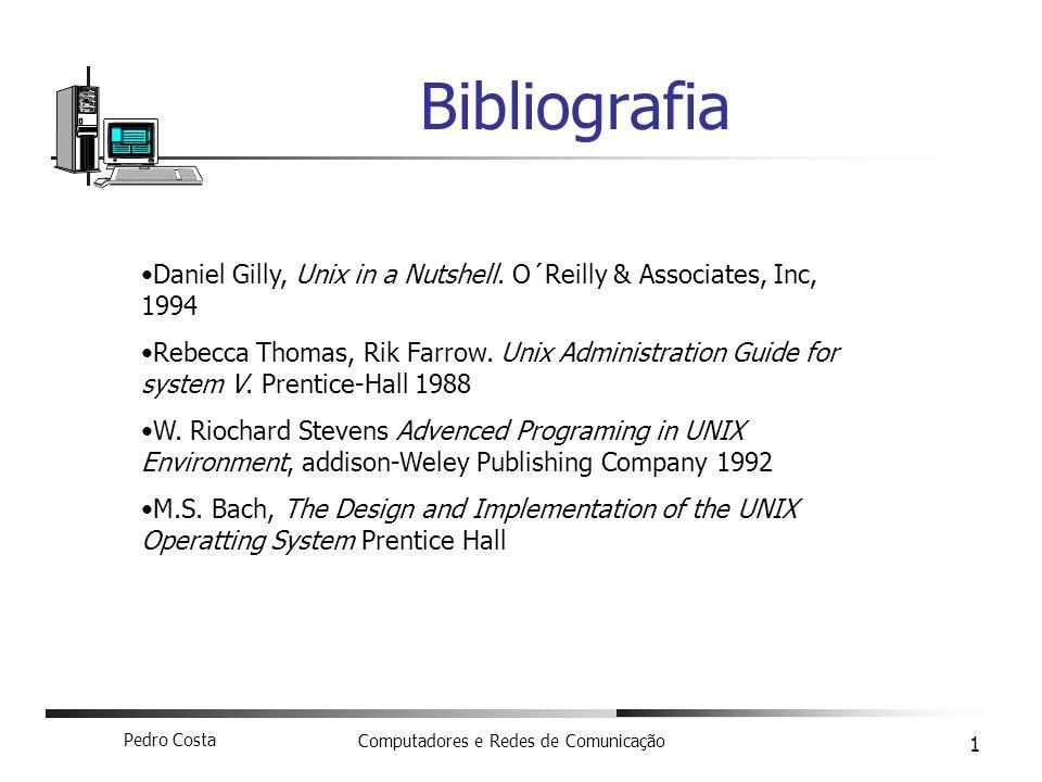 Pedro Costa Computadores e Redes de Comunicação 1 Bibliografia Daniel Gilly, Unix in a Nutshell.