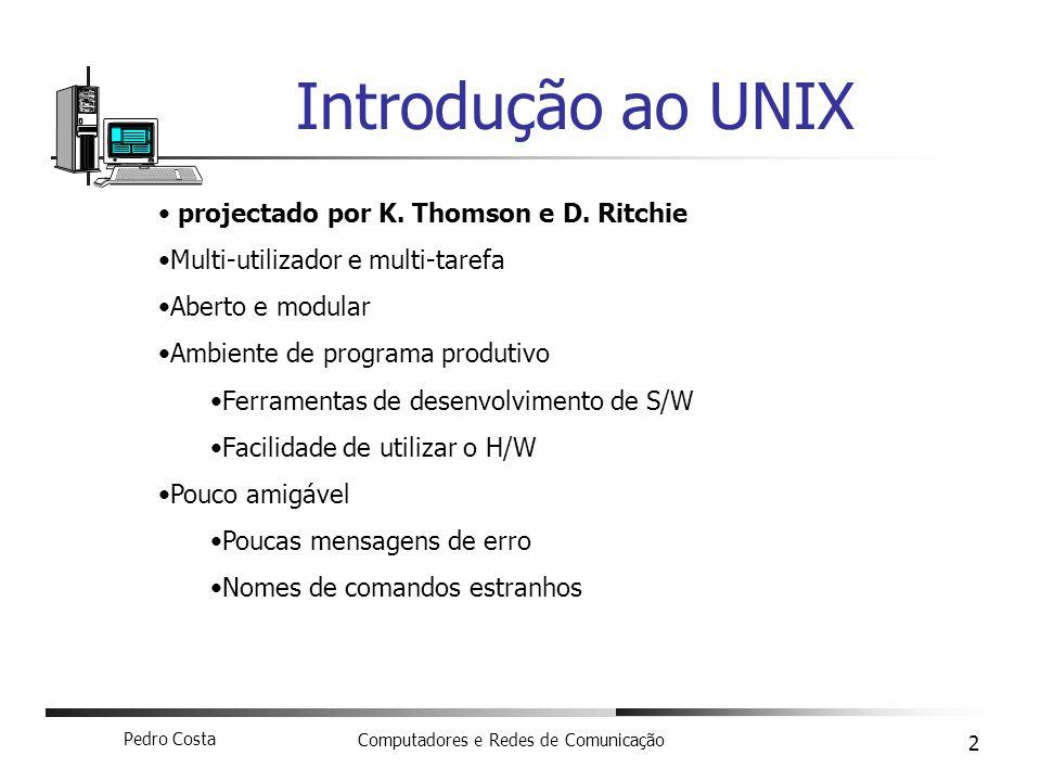 Pedro Costa Computadores e Redes de Comunicação 2 Introdução ao UNIX projectado por K.