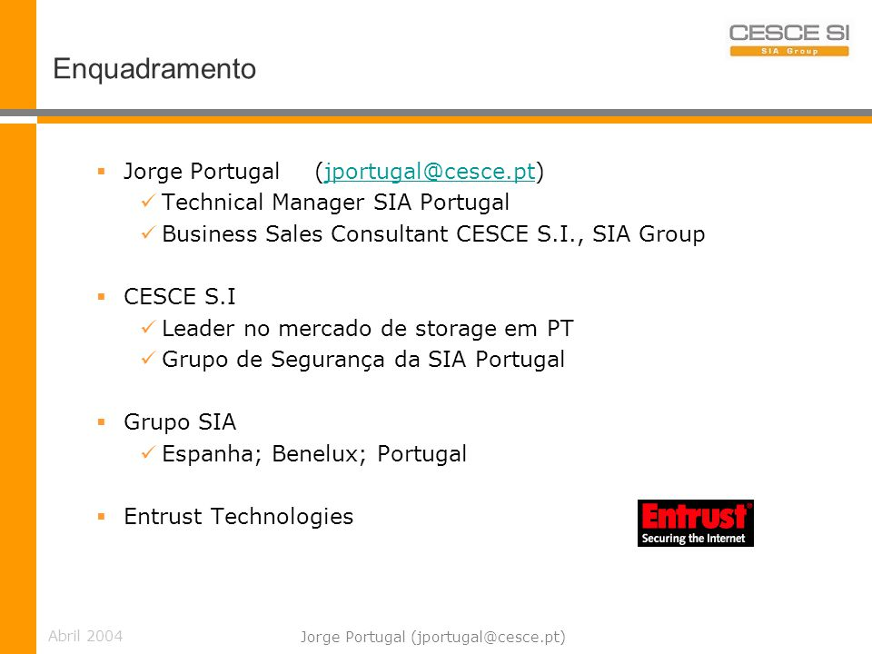 Abril 2004 Jorge Portugal (jportugal@cesce.pt) Autoridade de Certificação Web Servers Web BrowsersVPN Devices SET Users End Users CA Future...
