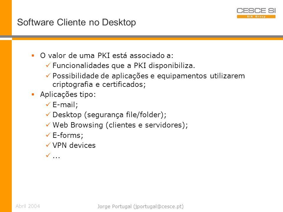 Abril 2004 Jorge Portugal (jportugal@cesce.pt) Software Cliente no Desktop O valor de uma PKI está associado a: Funcionalidades que a PKI disponibiliza.