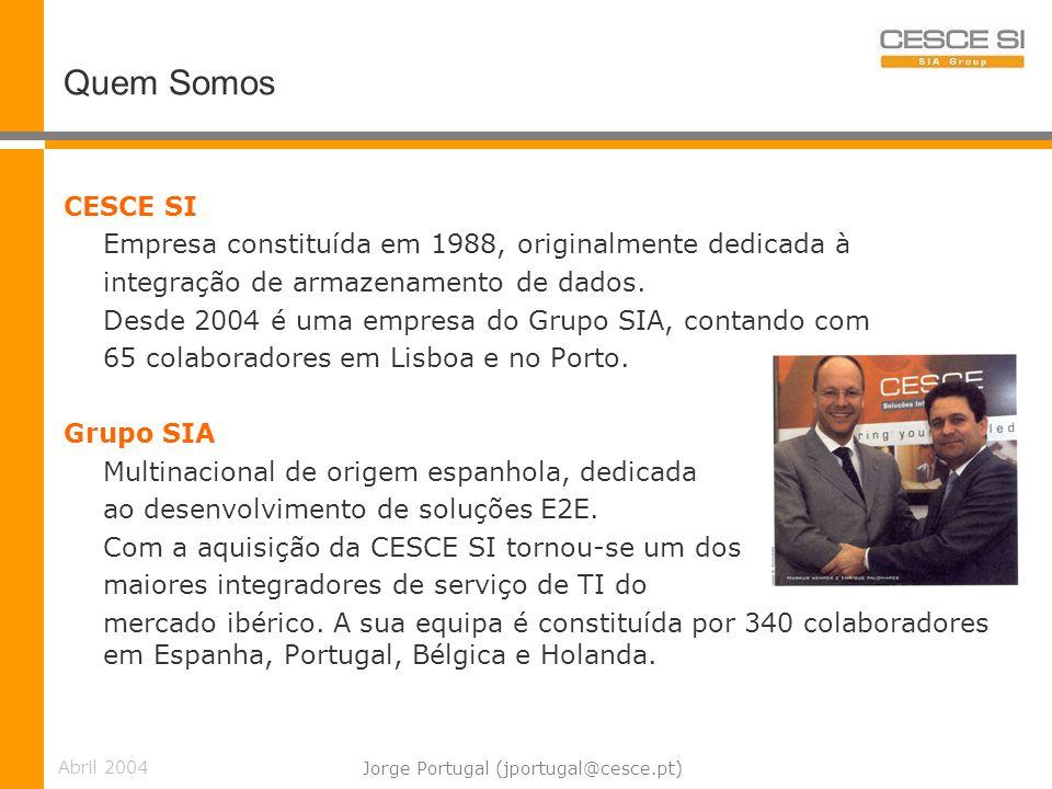 Abril 2004 Jorge Portugal (jportugal@cesce.pt) Quem Somos CESCE SI Empresa constituída em 1988, originalmente dedicada à integração de armazenamento de dados.