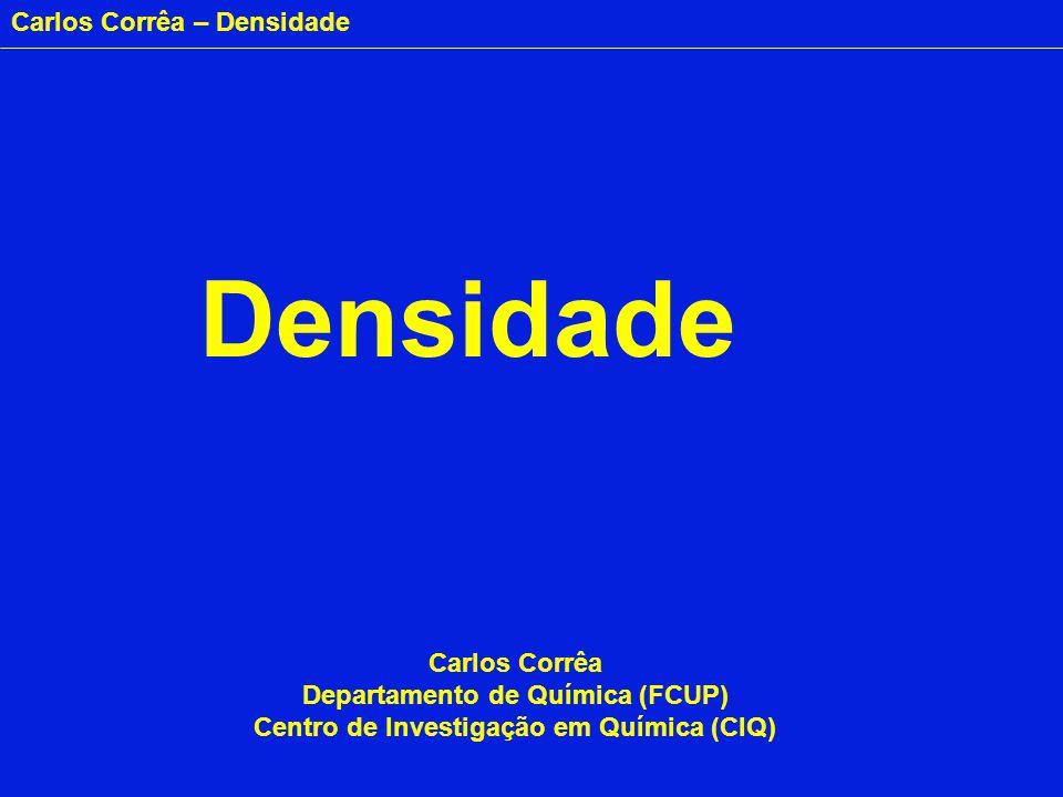 Carlos Corrêa – Densidade Densidade Carlos Corrêa Departamento de Química (FCUP) Centro de Investigação em Química (CIQ)