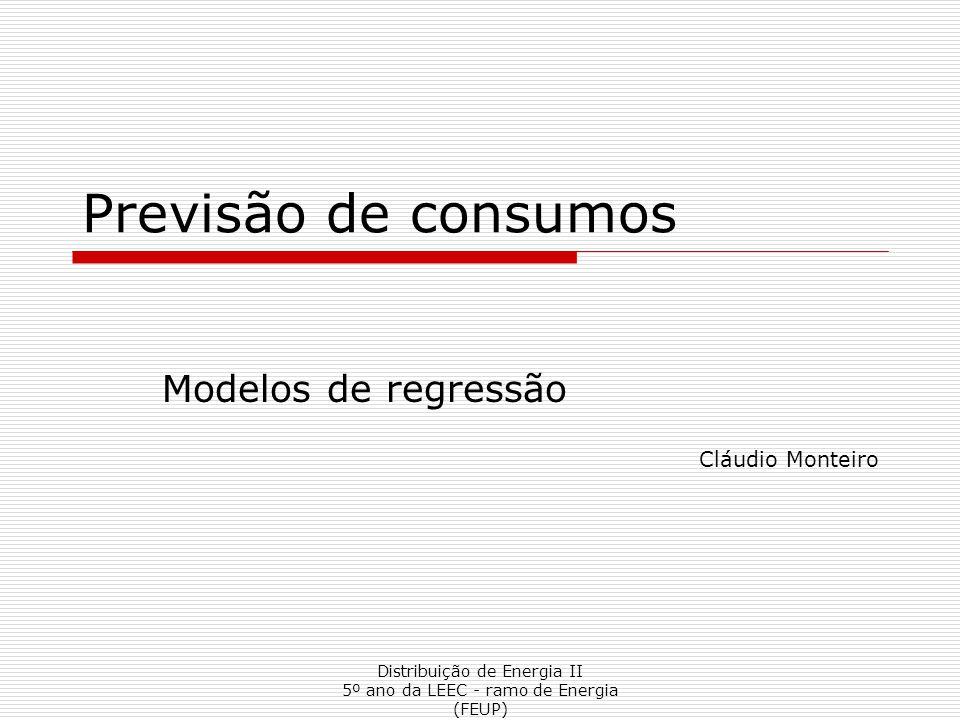 Distribuição de Energia II 5º ano da LEEC - ramo de Energia (FEUP) Previsão de consumos Modelos de regressão Cláudio Monteiro