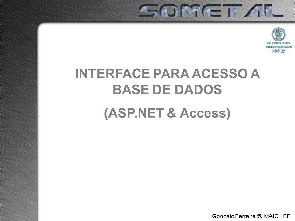 INTERFACE PARA ACESSO A BASE DE DADOS (ASP.NET & Access) Gonçalo Ferreira @ MAIC. FE.UP