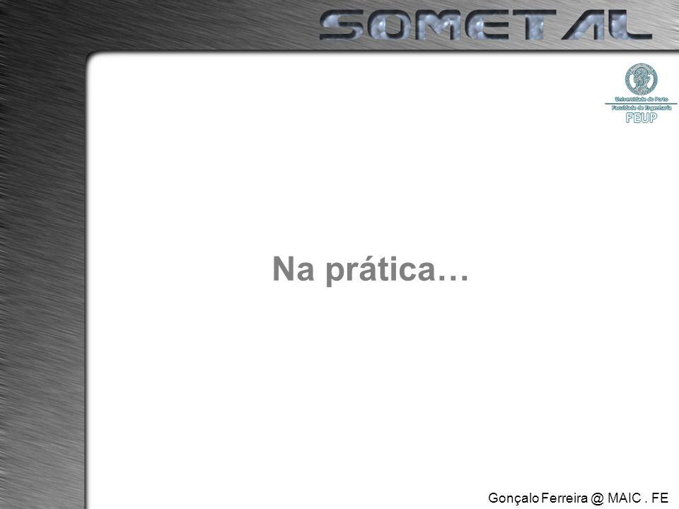 Gonçalo Ferreira @ MAIC. FE.UP Na prática…