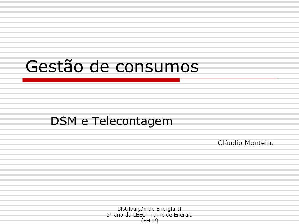 Distribuição de Energia II 5º ano da LEEC - ramo de Energia (FEUP) Gestão de consumos DSM e Telecontagem Cláudio Monteiro