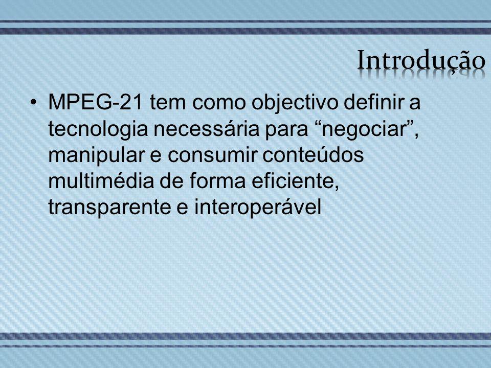 MPEG-21 tem como objectivo definir a tecnologia necessária para negociar, manipular e consumir conteúdos multimédia de forma eficiente, transparente e