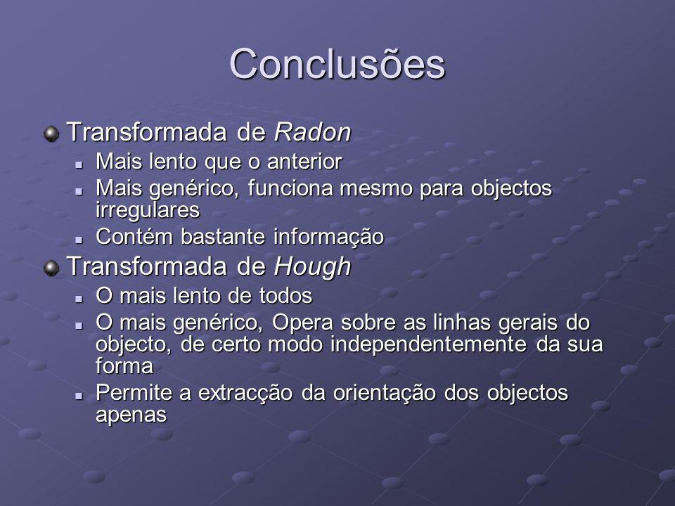 Conclusões Transformada de Radon Mais lento que o anterior Mais lento que o anterior Mais genérico, funciona mesmo para objectos irregulares Mais gené