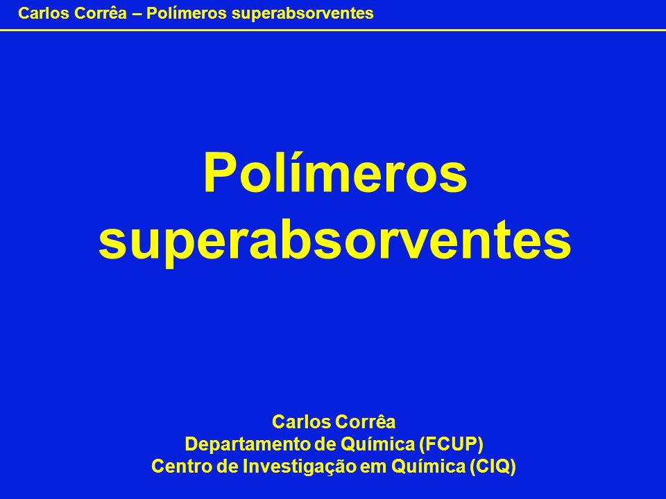 Carlos Corrêa – Polímeros superabsorventes São polímeros que absorvem cerca de 400 a 500 vezes o seu peso de água, como o poliacrilato de sódio.