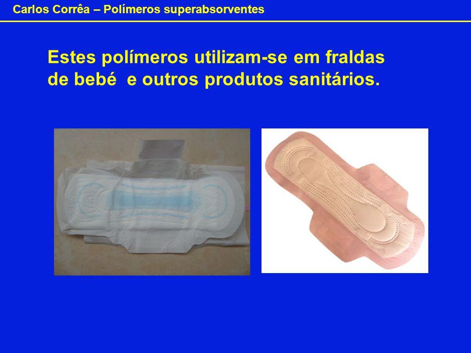 Carlos Corrêa – Polímeros superabsorventes Estes polímeros utilizam-se em fraldas de bebé e outros produtos sanitários.