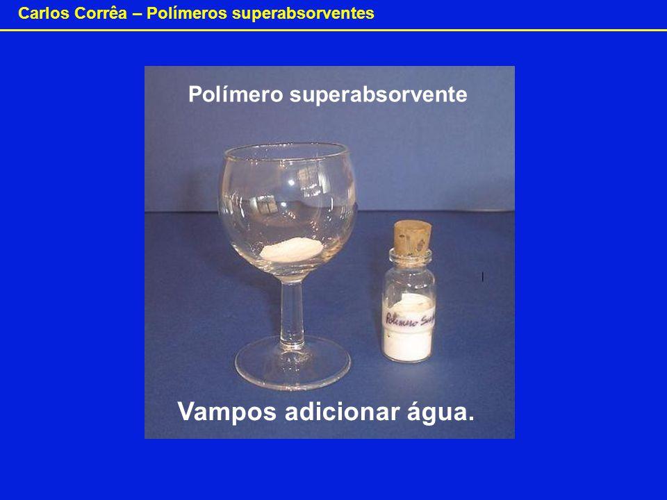 Carlos Corrêa – Polímeros superabsorventes Polímero superabsorvente Vampos adicionar água.