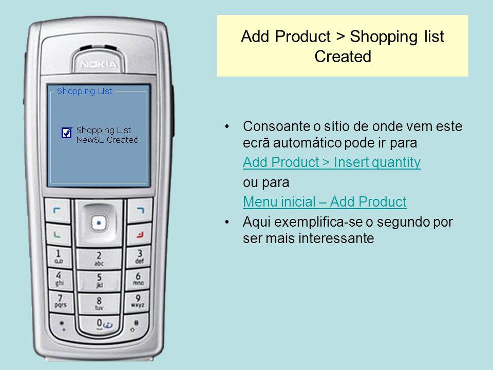 Add Product > Shopping list Created Consoante o sítio de onde vem este ecrã automático pode ir para Add Product > Insert quantity ou para Menu inicial