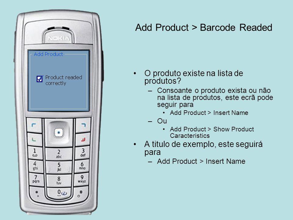Add Product > Barcode Readed O produto existe na lista de produtos? –Consoante o produto exista ou não na lista de produtos, este ecrã pode seguir par