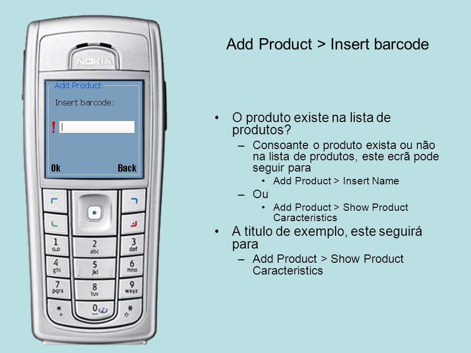 Add Product > Insert barcode O produto existe na lista de produtos? –Consoante o produto exista ou não na lista de produtos, este ecrã pode seguir par