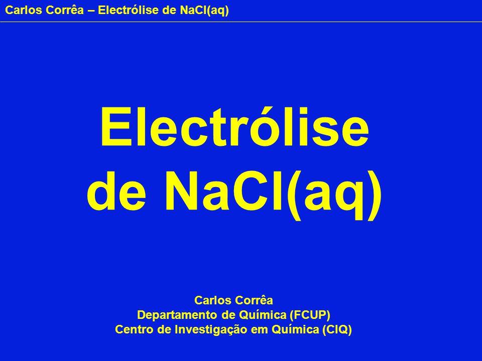 Carlos Corrêa – Electrólise de NaCl(aq) Electrólise de NaCl(aq) Carlos Corrêa Departamento de Química (FCUP) Centro de Investigação em Química (CIQ)