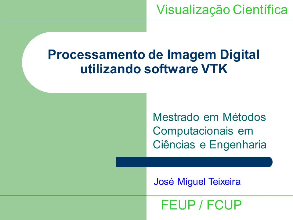 Conteúdo Introdução Tratamento e processamento de imagem – Operações aritméticas – Operações de filtragem – Thresholding Programa VTK image 2005 – Descrição sumária do programa e resultados FEUP / FCUP Visualização Científica