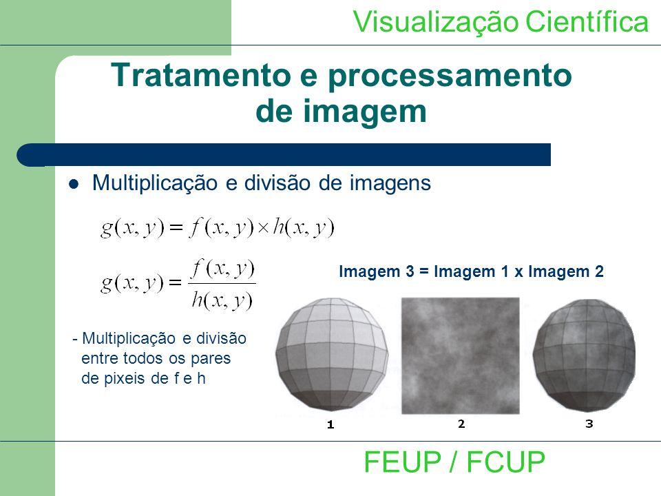 Tratamento e processamento de imagem Multiplicação e divisão de imagens - Multiplicação e divisão entre todos os pares de pixeis de f e h Visualização