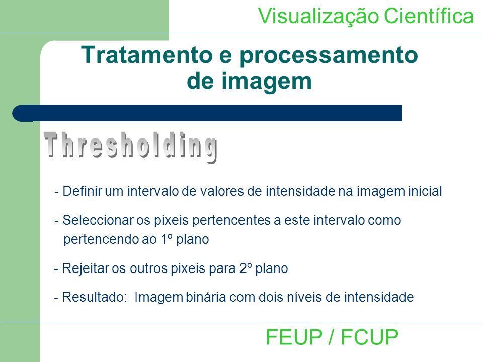 Visualização Científica Tratamento e processamento de imagem FEUP / FCUP - Definir um intervalo de valores de intensidade na imagem inicial - Seleccio