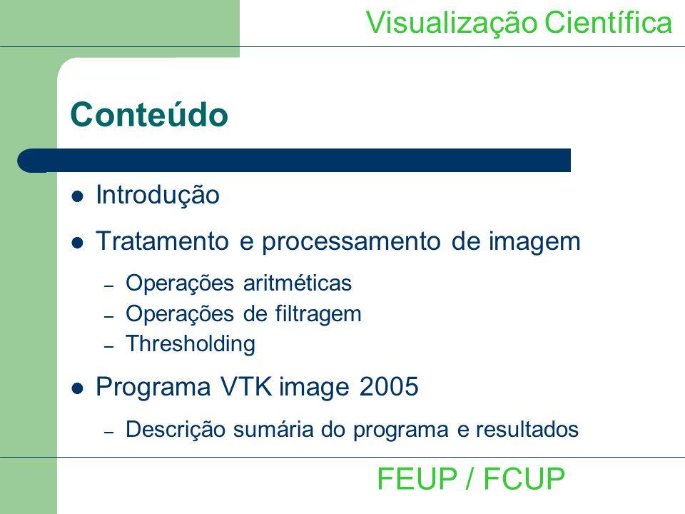 Conteúdo Introdução Tratamento e processamento de imagem – Operações aritméticas – Operações de filtragem – Thresholding Programa VTK image 2005 – Des