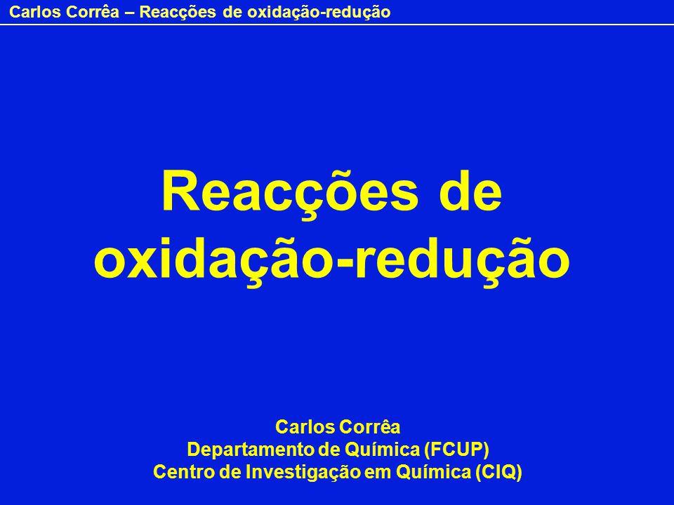 Carlos Corrêa – Reacções de oxidação-redução Reacções de oxidação-redução Carlos Corrêa Departamento de Química (FCUP) Centro de Investigação em Quími