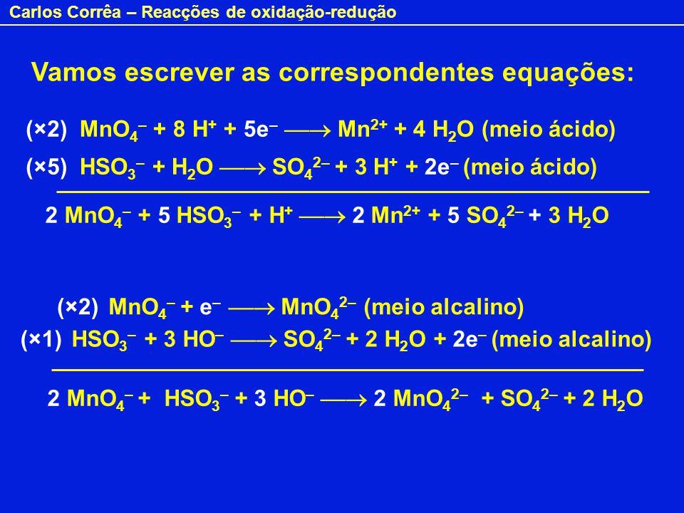 Carlos Corrêa – Reacções de oxidação-redução Vamos escrever as correspondentes equações: MnO 4 – + 8 H + + 5e – Mn 2+ + 4 H 2 O (meio ácido) MnO 4 – +