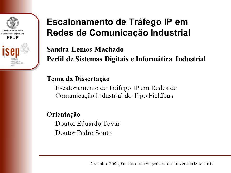 Dezembro 2002, Faculdade de Engenharia da Universidade do Porto Escalonamento de Tráfego IP em Redes de Comunicação Industrial Sandra Lemos Machado Pe