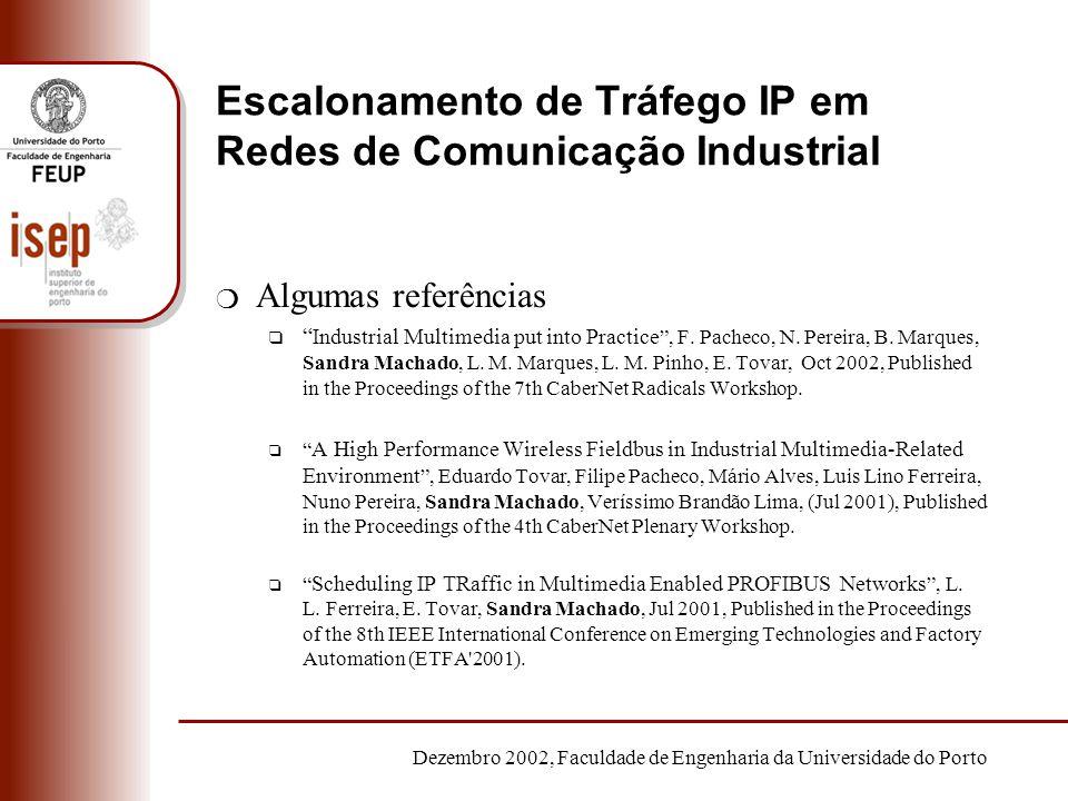 Dezembro 2002, Faculdade de Engenharia da Universidade do Porto Escalonamento de Tráfego IP em Redes de Comunicação Industrial m Algumas referências q