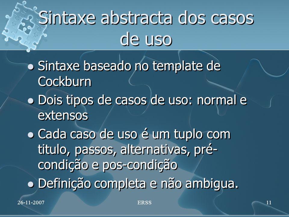 Sintaxe abstracta dos casos de uso Sintaxe baseado no template de Cockburn Dois tipos de casos de uso: normal e extensos Cada caso de uso é um tuplo c