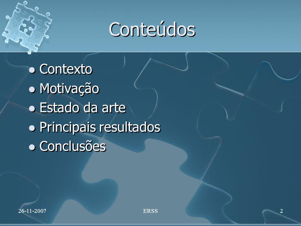 Conteúdos Contexto Motivação Estado da arte Principais resultados Conclusões Contexto Motivação Estado da arte Principais resultados Conclusões 26-11-20072ERSS