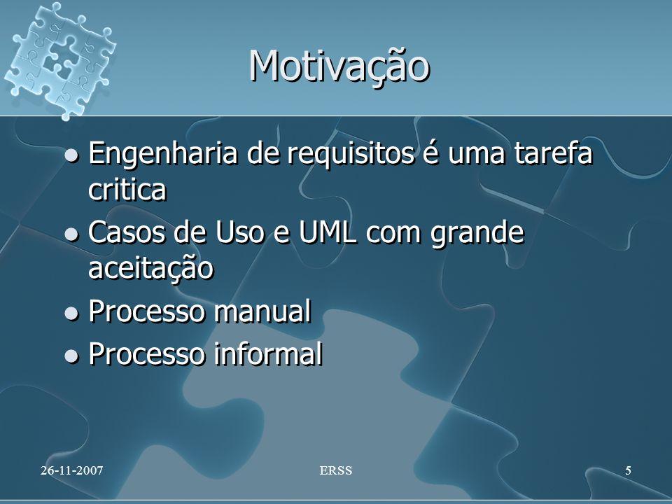 Motivação Engenharia de requisitos é uma tarefa critica Casos de Uso e UML com grande aceitação Processo manual Processo informal Engenharia de requis