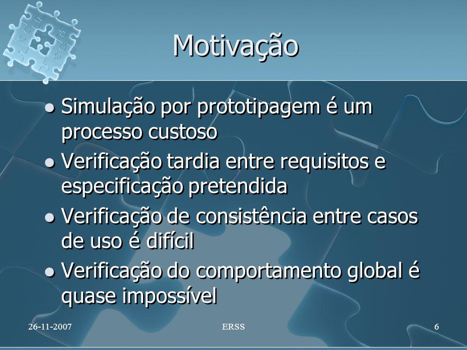 Motivação Simulação por prototipagem é um processo custoso Verificação tardia entre requisitos e especificação pretendida Verificação de consistência