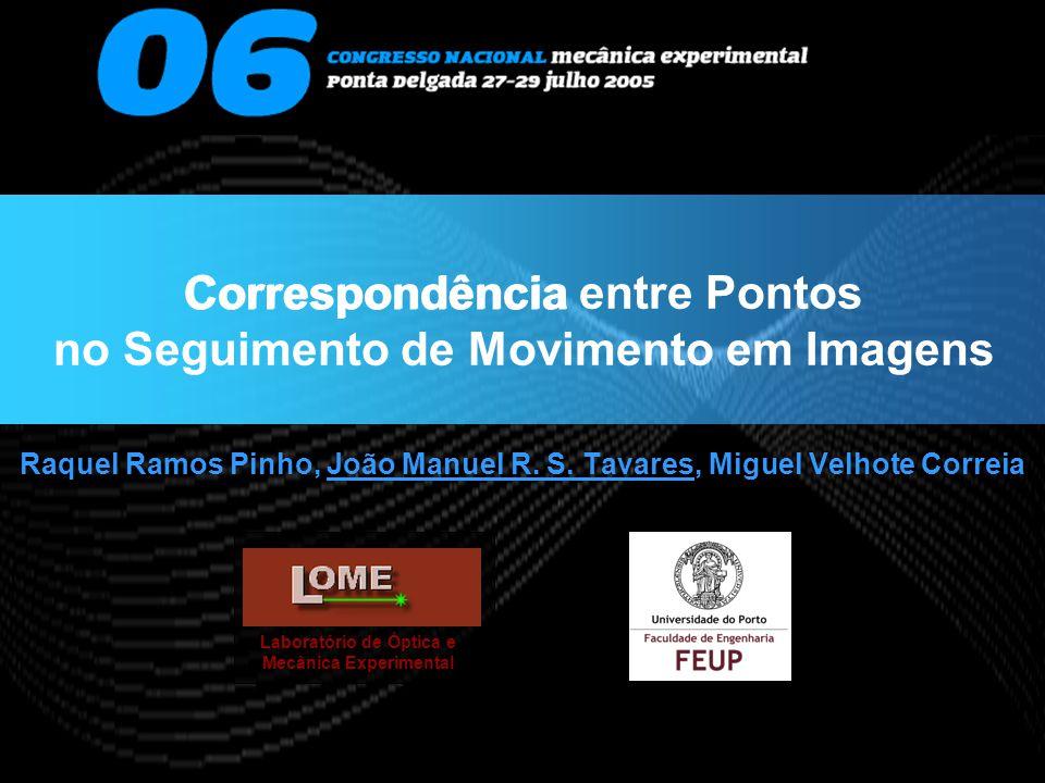 Correspondência entre Pontos no Seguimento de Movimento em Imagens Raquel Ramos Pinho, João Manuel R. S. Tavares, Miguel Velhote Correia Laboratório d
