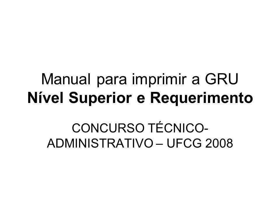 Manual para imprimir a GRU Nível Superior e Requerimento CONCURSO TÉCNICO- ADMINISTRATIVO – UFCG 2008