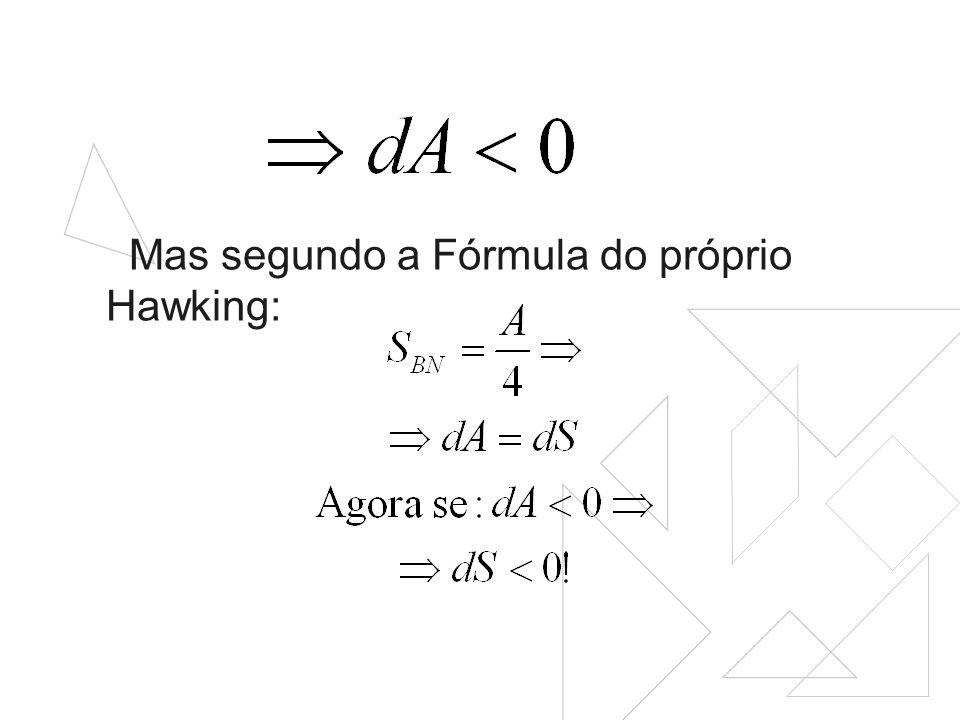 Mas segundo a Fórmula do próprio Hawking:
