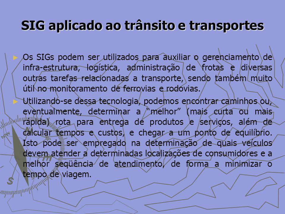SIG aplicado ao trânsito e transportes Os SIGs podem ser utilizados para auxiliar o gerenciamento de infra-estrutura, logística, administração de frotas e diversas outras tarefas relacionadas a transporte, sendo também muito útil no monitoramento de ferrovias e rodovias.