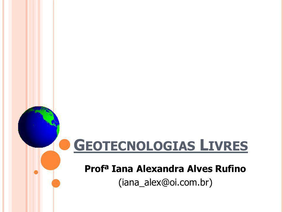 G EOTECNOLOGIAS L IVRES Profª Iana Alexandra Alves Rufino (iana_alex@oi.com.br)