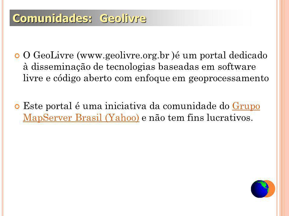 O GeoLivre (www.geolivre.org.br )é um portal dedicado à disseminação de tecnologias baseadas em software livre e código aberto com enfoque em geoprocessamento Este portal é uma iniciativa da comunidade do Grupo MapServer Brasil (Yahoo) e não tem fins lucrativos.Grupo MapServer Brasil (Yahoo) Comunidades: Geolivre