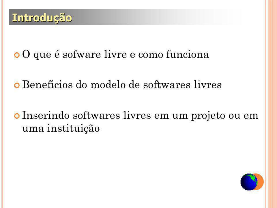 O que é sofware livre e como funciona Beneficios do modelo de softwares livres Inserindo softwares livres em um projeto ou em uma instituição Introdução