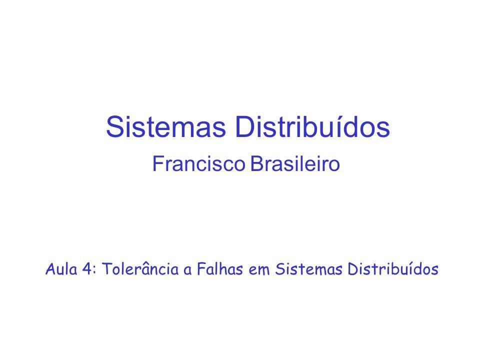 Sistemas Distribuídos Francisco Brasileiro Aula 4: Tolerância a Falhas em Sistemas Distribuídos