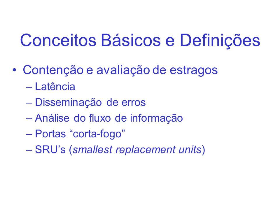 Conceitos Básicos e Definições Contenção e avaliação de estragos –Latência –Disseminação de erros –Análise do fluxo de informação –Portas corta-fogo –SRUs (smallest replacement units)