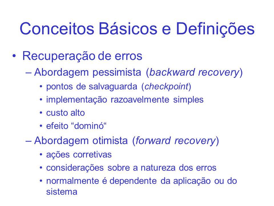 Conceitos Básicos e Definições Recuperação de erros –Abordagem pessimista (backward recovery) pontos de salvaguarda (checkpoint) implementação razoave