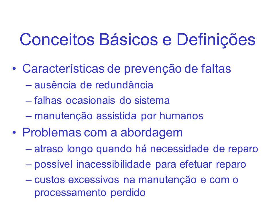 Conceitos Básicos e Definições Características de prevenção de faltas –ausência de redundância –falhas ocasionais do sistema –manutenção assistida por
