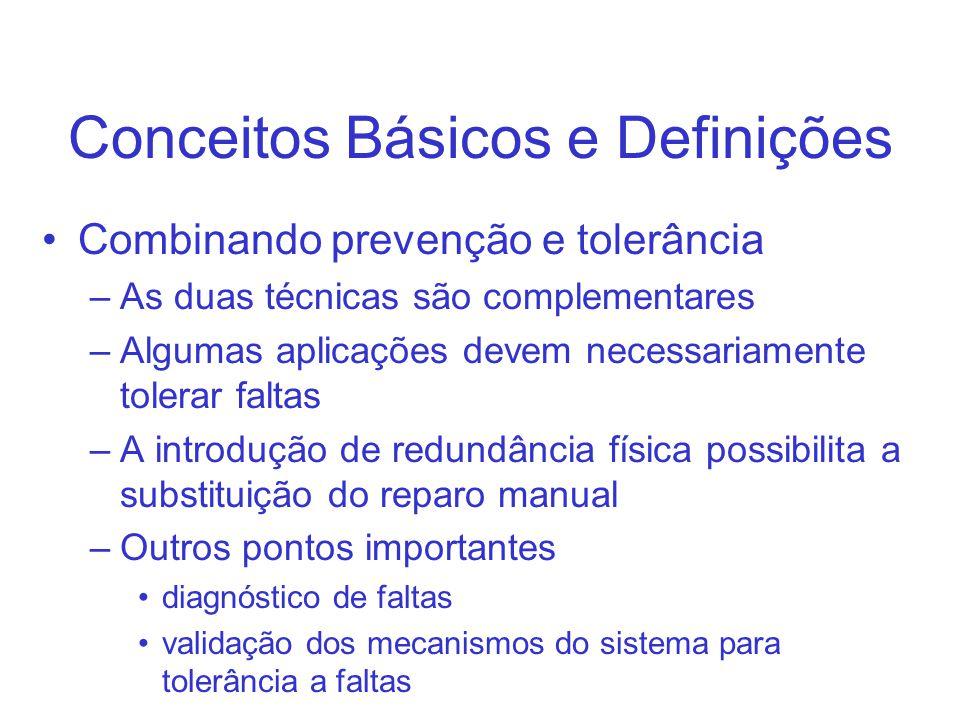 Conceitos Básicos e Definições Combinando prevenção e tolerância –As duas técnicas são complementares –Algumas aplicações devem necessariamente tolera